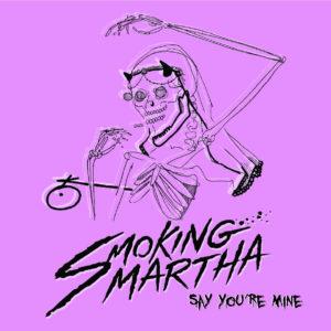"Smoking Martha – ""Say You're Mine"""