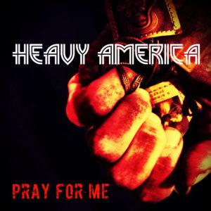 """Heavy AmericA – """"Pray For Me"""""""