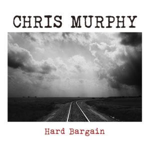 "Chris Murphy – ""Hard Bargain"""