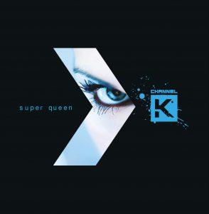 Channel K – Super Queen