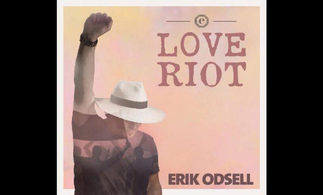 "Erik Odsell – ""Love Riot"""