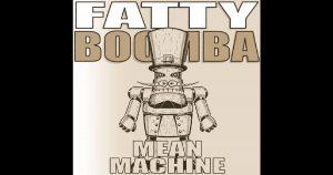 """Fatty Boomba – """"Mean Machine"""""""