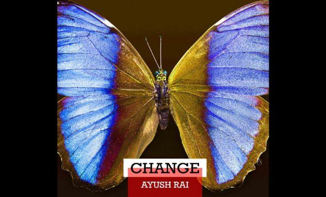 """Ayush Rai - """"Change"""""""