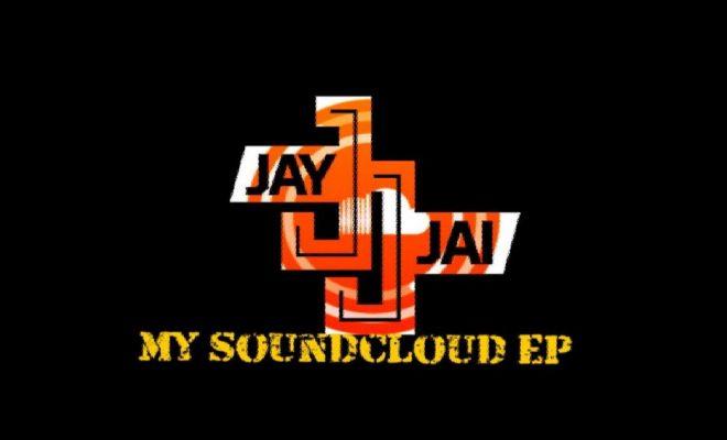 Jay Jai – My SoundCloud EP