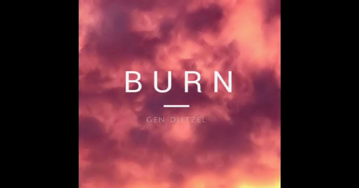 "Gen Dietzel – ""Burn"""