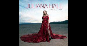 Juliana Hale – Small Talk