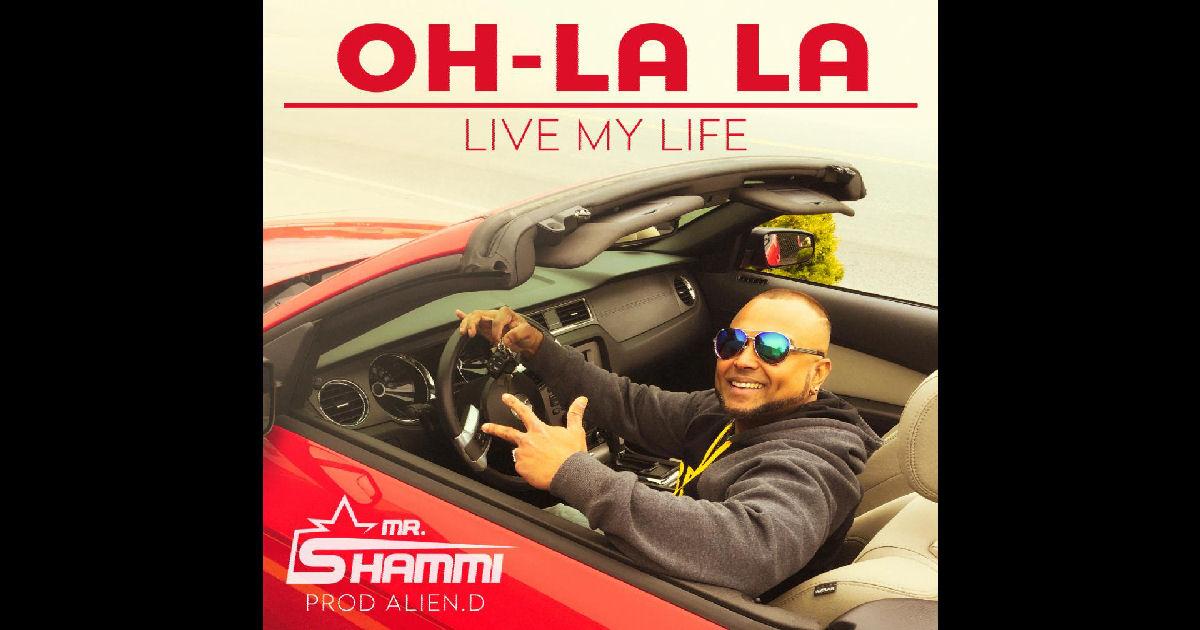 """Mr. Shammi – """"Oh-La La Live My Life"""""""
