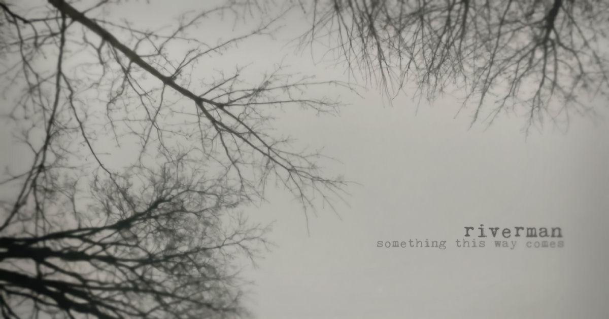 Riverman – Something This Way Comes Promo