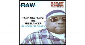 """Fabp aka Fabpz The Freelancer – """"I'm Loco I'm Crazy"""""""