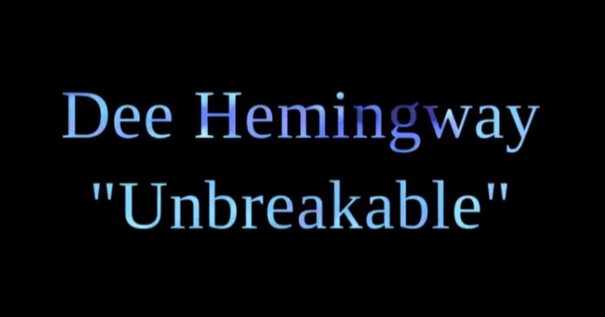 "Dee Hemingway – ""Unbreakable"""