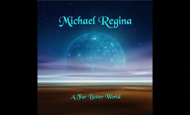 Michael Regina – A Far Better World