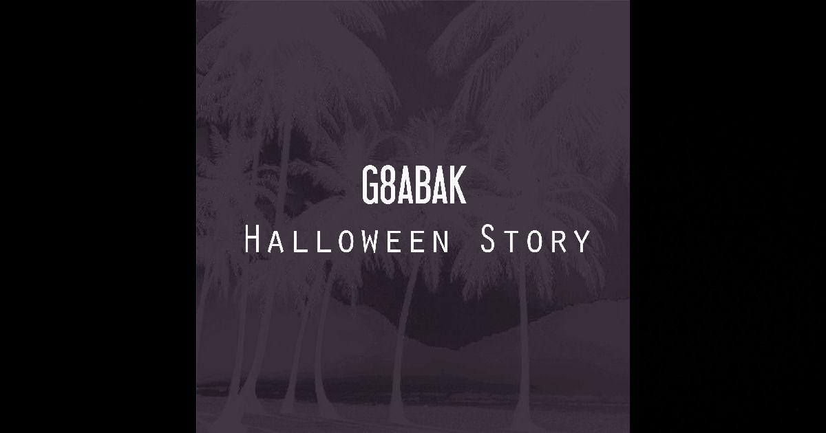 "G8ABAK – ""Halloween Story"""