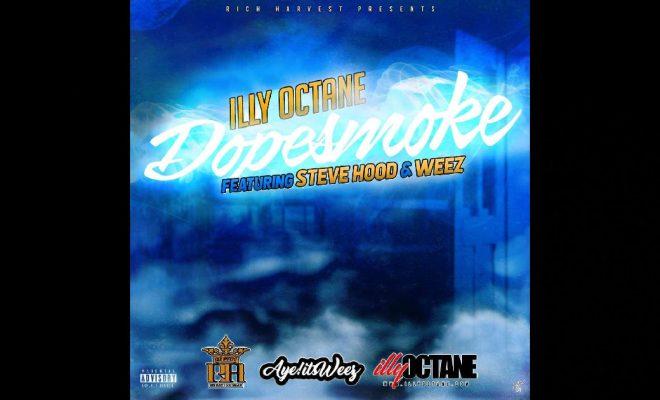 """Illy Octane - """"DopeSmoke"""" Feat. Steve Hood & Weez"""
