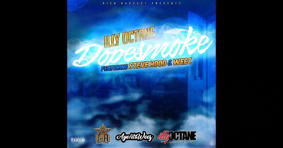 """Illy Octane – """"DopeSmoke"""" Feat. Steve Hood & Weez"""