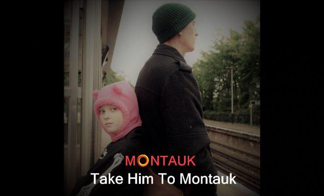 """Montauk – """"Take Him To Montauk"""""""