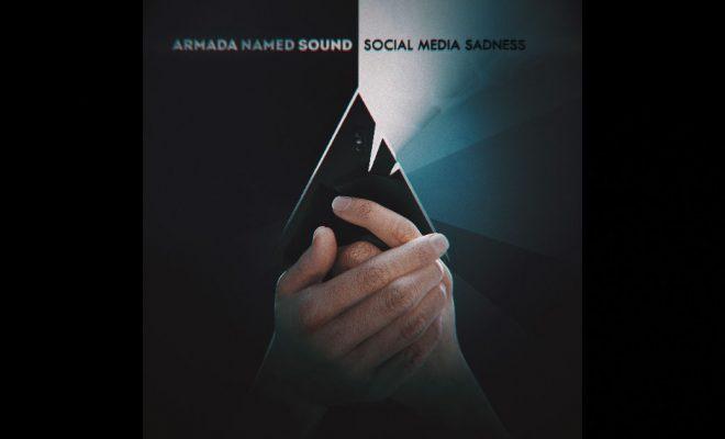 Armada Named Sound – Social Media Sadness