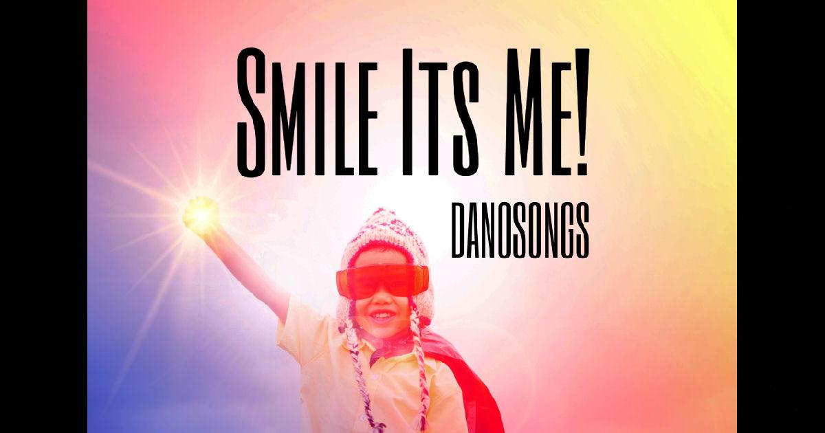 """DanoSongs – """"Smile It's Me!"""""""