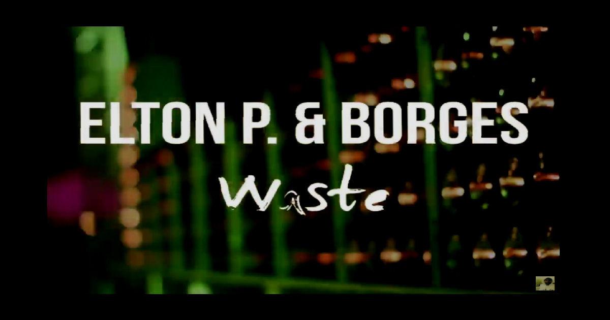 """Elton P. & Borges – """"Waste"""""""