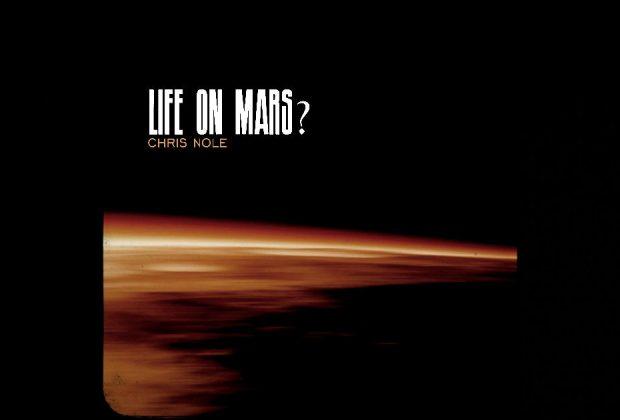 "Chris Nole – ""Life On Mars"""