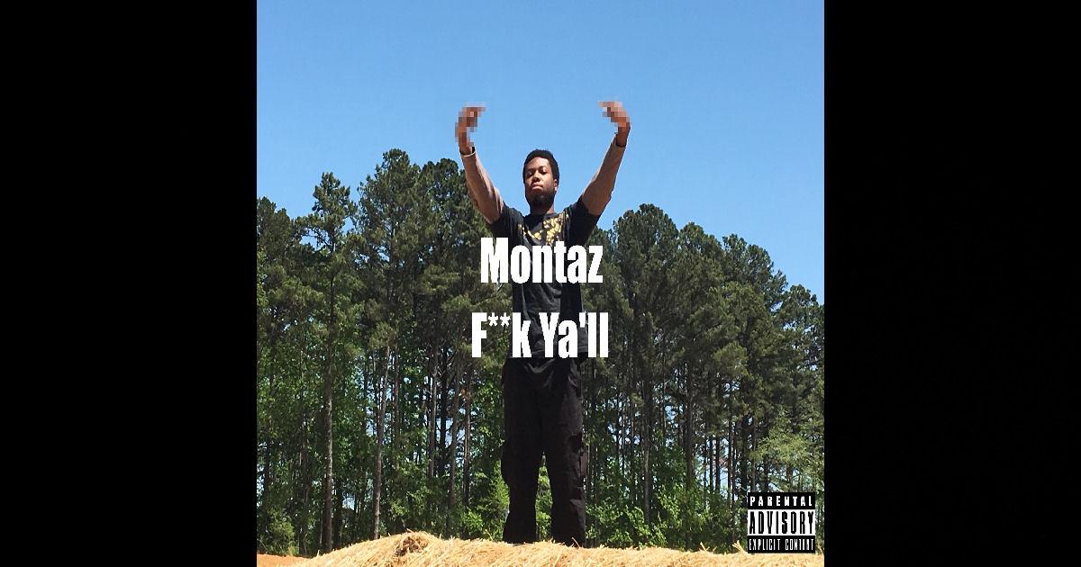 "Montaz – ""Fuck Ya'll"""