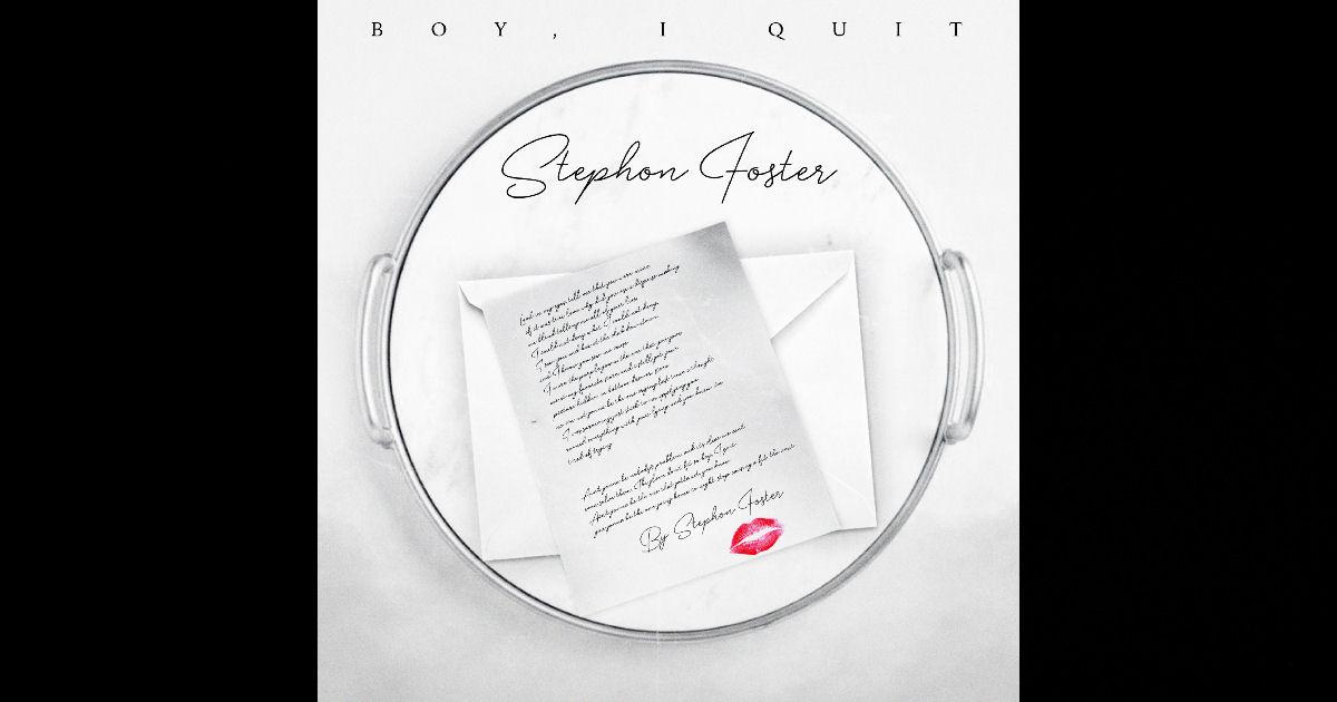 "Stephon Foster – ""Boy, I Quit"""