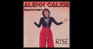"Alexx Calise – ""Rise"" Featuring Sensitive Robot"