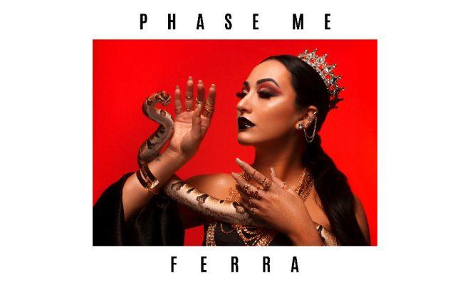 "Ferra – ""Phase Me"""