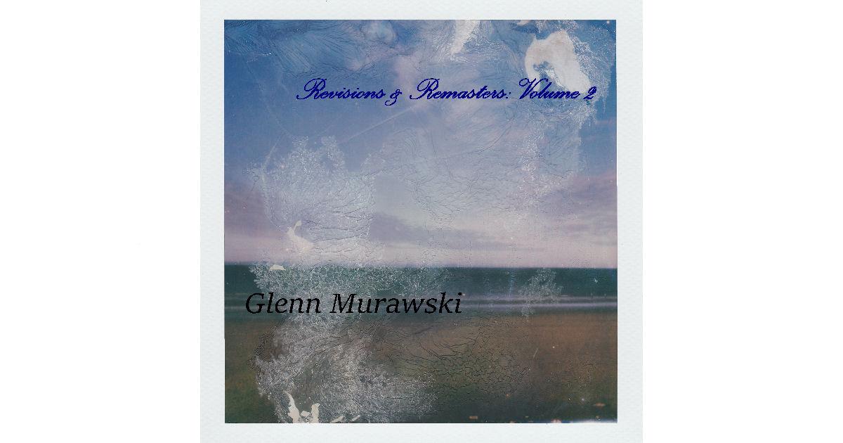 Glenn Murawski – Revisions And Remasters: Volume 2