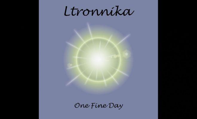 "Ltronnika – ""One Fine Day"""