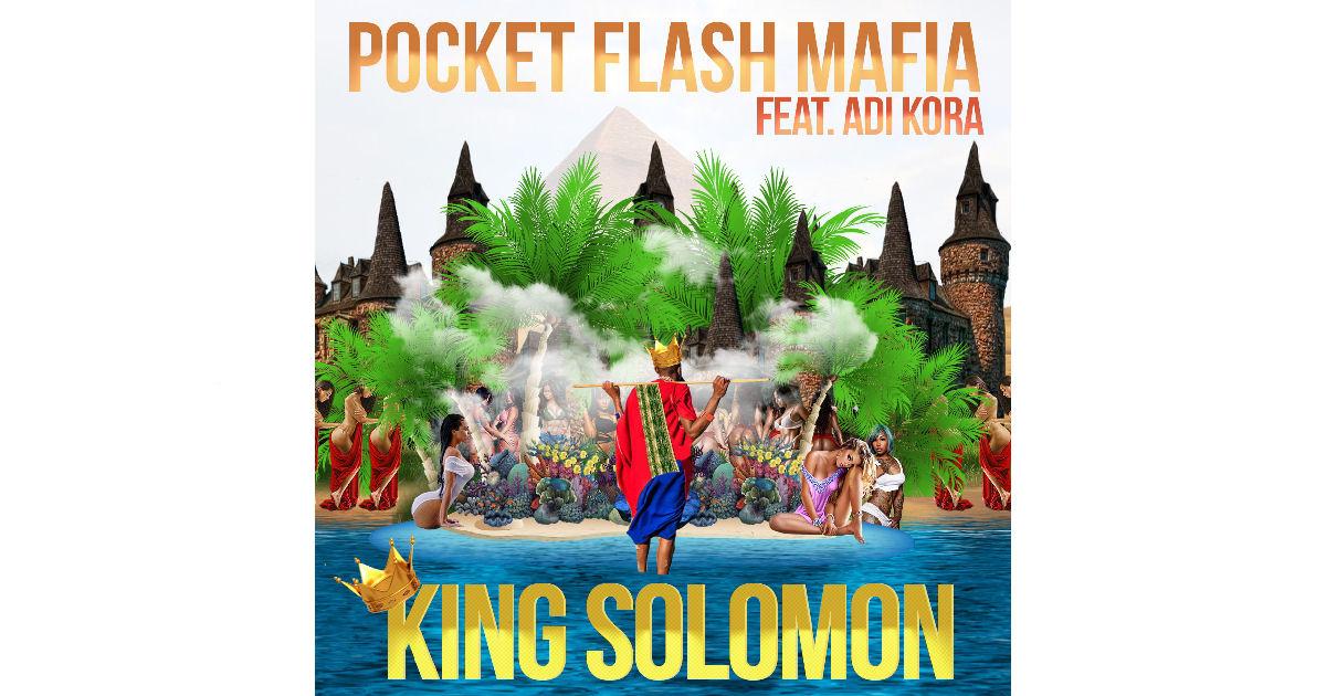 "Pocket Flash Mafia – ""King Solomon"" Featuring Adi Kora"