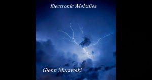 Glenn Murawski – Electronic Melodies