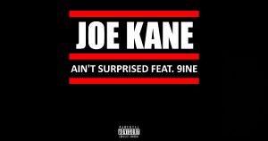 "Joe Kane – ""Ain't Surprised"" Featuring 9ine"