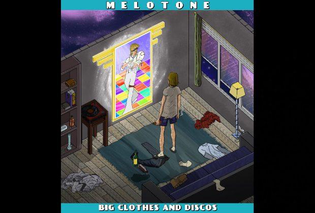 """Melotone – """"Big Clothes And Discos"""""""