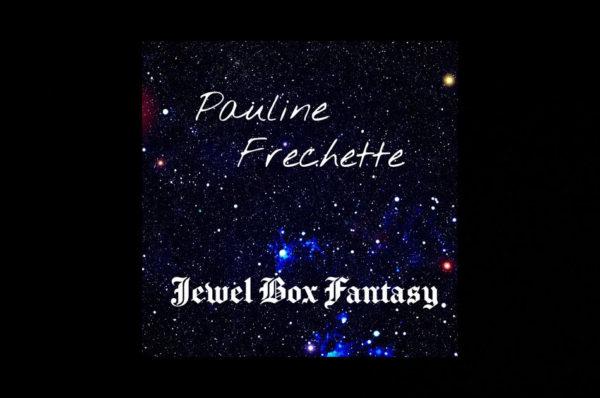 "Pauline Frechette – ""Jewel Box Fantasy"""