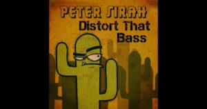 """Peter Sirah - """"Distort That Bass"""""""