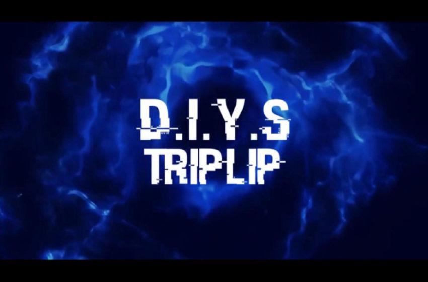 "TripLip – ""D.I.Y.S"""