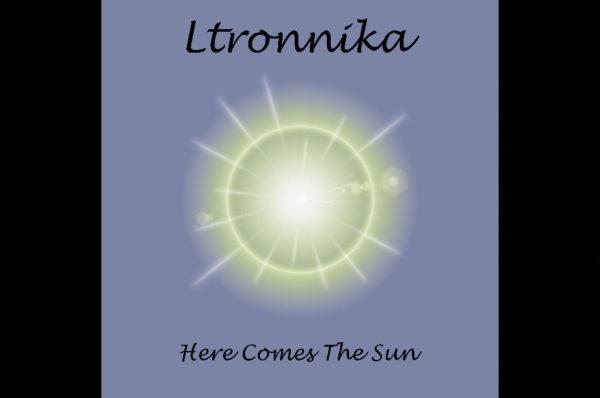 "Ltronnika – ""Here Comes The Sun"""