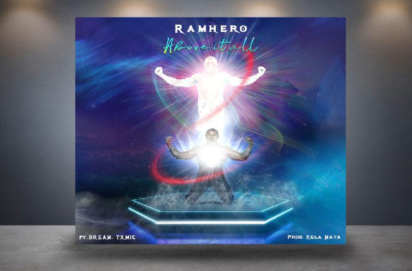 "Ramhero – ""Above It All"" Featuring Dream & Txmic"