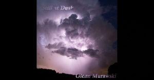 Glenn Murawski – Still At Dusk…