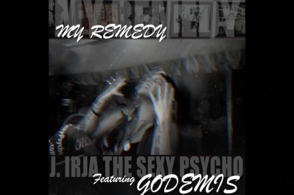 "J. Irja The Sexy Psycho - ""My Remedy"" Featuring Godemis"