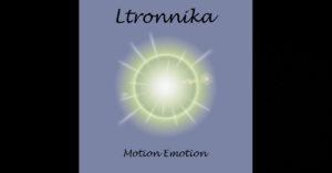 "Ltronnika – ""Motion Emotion"""