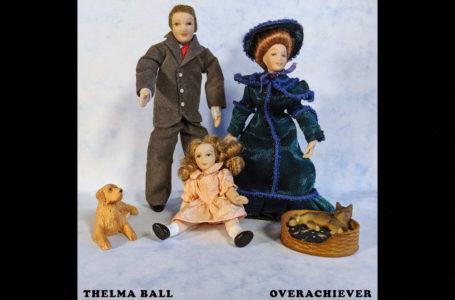 "Thelma Ball – ""Overachiever"""