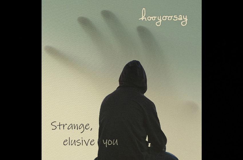 Hooyoosay – Strange, Elusive You