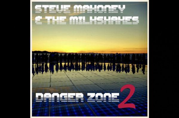 """Steve Mahoney & The Milkshakes - """"Danger Zone 2"""""""