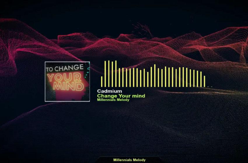 "Cadmium – ""Change Your Mind"""