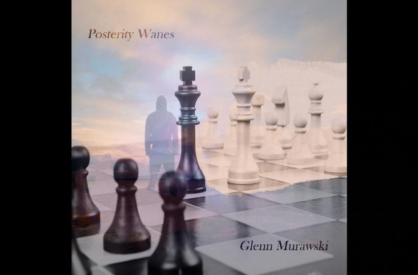 Glenn Murawski – Posterity Wanes
