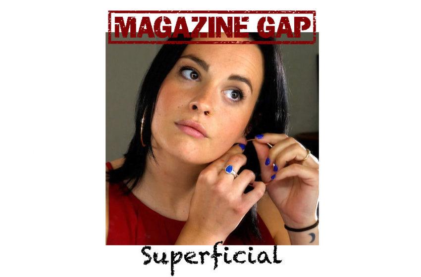 "Magazine Gap – ""Superficial"""