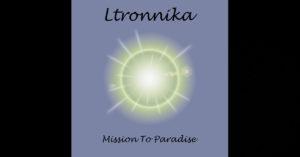 "Ltronnika – ""Mission To Paradise"""
