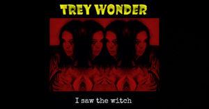 """Trey Wonder - """"I Saw The Witch"""""""