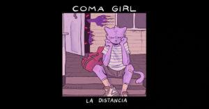 """Coma Girl – """"La Distancia"""""""